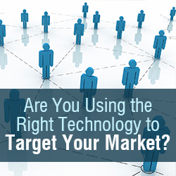 Are you using the right technology to target your market? Marketing Advice