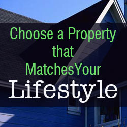 Choose a property that matches your lifestyle