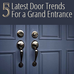 5 Latest Door Trends For A Grand Entrance
