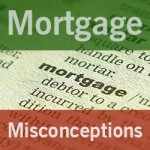 Mortgage Misconceptions