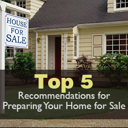 Top 5 Recommendations for Preparing Your Home for Sale