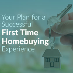Your Plan For A Successful First Time Homebuying Experience
