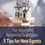 The Move into Residential Real Estate: Five Tips for New Agents