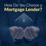 How Do You Choose a Mortgage Lender?