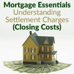 Mortgage Essentials: Understanding Settlement Charges (Closing Costs)