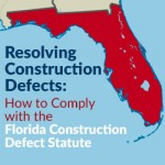 Resolving Construction Defects: How to Comply with the Florida Construction Defect Statute