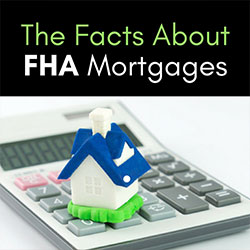 The Facts About FHA Mortgages