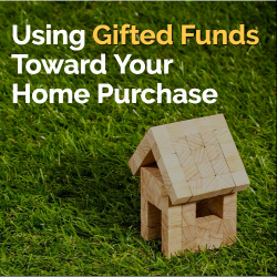 Using Gifted Funds Toward Your Home Purchase
