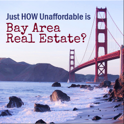Just HOW Unaffordable is Bay Area Real Estate?