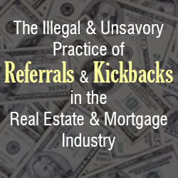 The Illegal and Unsavory Practice of Referrals and Kickbacks in the Real Estate and Mortgage Industry
