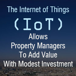 The Internet of Things (IoT) allows property managers to add value with modest investment