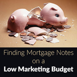 Buying Mortgage Notes on a Low Marketing Budget