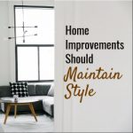 Home Improvements Should Maintain Style