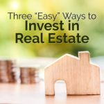 "Three ""Easy"" Ways to Invest in Real Estate"